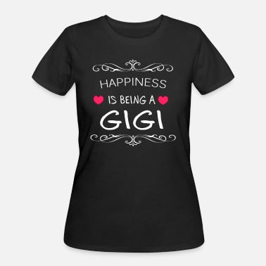 Happiness Is Being Gigi Happiness Is Being a GIGI - Women's 50/50 T-Shirt