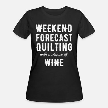 Quilt weekend forecast quilting with a chance of wine - Women's 50/50 T-Shirt