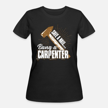 Nails Save A Nail Bang A Carpenter Shirt - Women's 50/50 T-Shirt