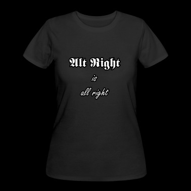 Alt Right is all right - Women's 50/50 T-Shirt