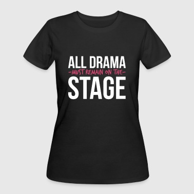 All Drama must remain on the Stage  - Women's 50/50 T-Shirt
