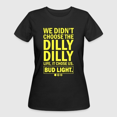 We didn't choose the dilly dilly life it chose us - Women's 50/50 T-Shirt