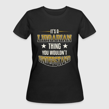 It's A Librarian Thing You Wouldn't Understand - Women's 50/50 T-Shirt