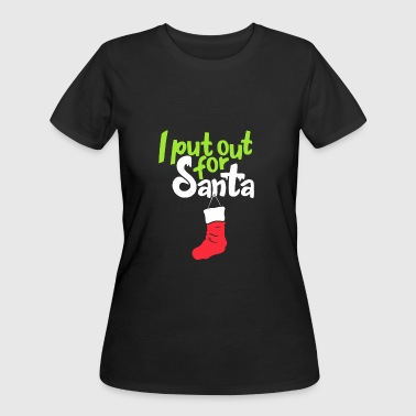 I put out for Santa Christmas gift - Women's 50/50 T-Shirt