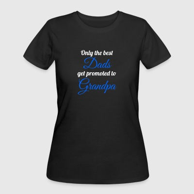 Only The Best Dads Get Promoted To Grandpa - Women's 50/50 T-Shirt