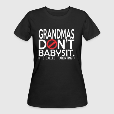 Grandmas Dont Babysit Its Called Parenting - Women's 50/50 T-Shirt