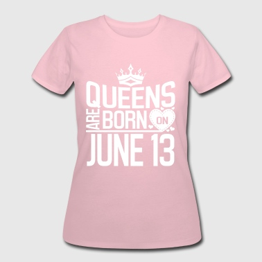 Queens are born on June 13 - Women's 50/50 T-Shirt