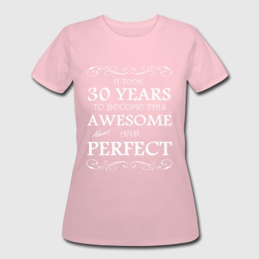 It took 30 years to become this awesome - Women's 50/50 T-Shirt