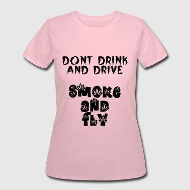 Dont Drink And Drive dont drink and drive smoke and fly - Women's 50/50 T-Shirt