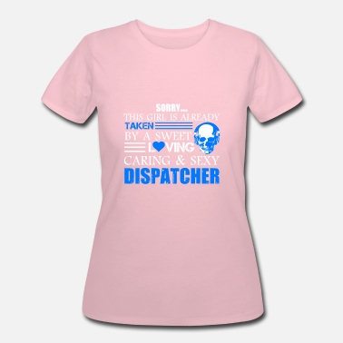 Sexy Dispatcher Taken By Sexy Dispatcher Shirt - Women's 50/50 T-Shirt