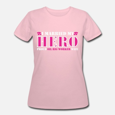 Rig I Married Hero Proud Oil Rig Worker Wife - Women's 50/50 T-Shirt