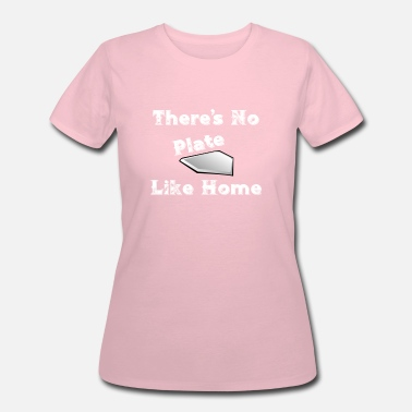 Home Plate Baseball There's No Plate Like Home - Women's 50/50 T-Shirt