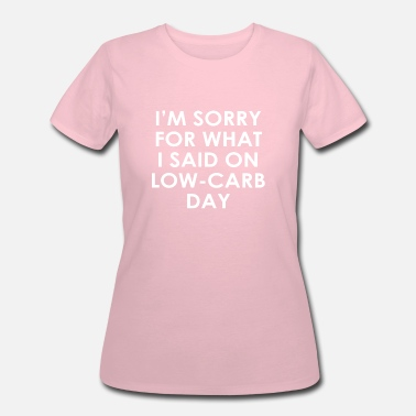 Im Sorry For What I Said When I Was Hungry I'm sorry for what I said on low-carb day - Women's 50/50 T-Shirt