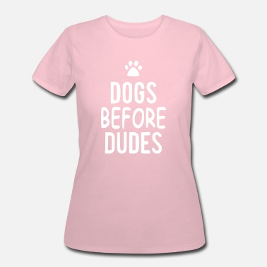 Dogs Before Dudes Dogs before dudes - Women's 50/50 T-Shirt
