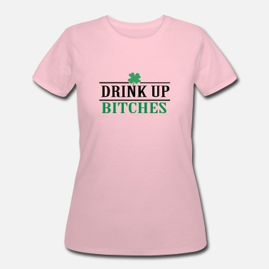 Drink Up Bitch Drink Up Bitches - Women's 50/50 T-Shirt