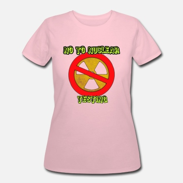 Nuclear Waste No to Nuclear Testing - Women's 50/50 T-Shirt