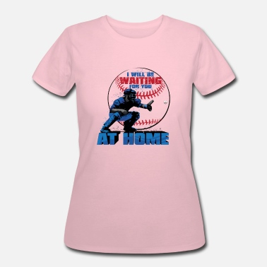 Catcher I Will Be Waiting For You At Home Baseball Catcher - Women's 50/50 T-Shirt