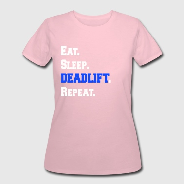 Eat Sleep Deadlift Repeat Workout Gym Exercise Tee - Women's 50/50 T-Shirt