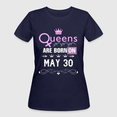 Queens are born on May 30 - Women's 50/50 T-Shirt