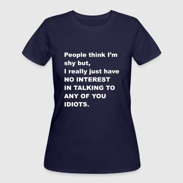 Shy People People think Im shy - Sarcasm Shirt - Gift - Women's 50/50 T-Shirt