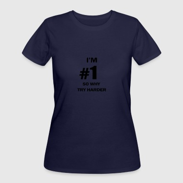 Im Trying IM NUMBER ONE SO WHY TRY HARDER - Women's 50/50 T-Shirt