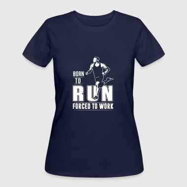 Born To Run Forced To Work - Women's 50/50 T-Shirt