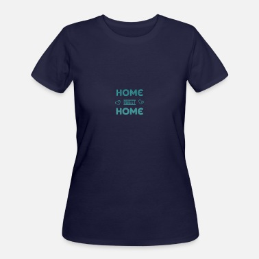 Home Sweet Home Home sweet home - Women's 50/50 T-Shirt