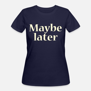 Loret Maybe later - Women's 50/50 T-Shirt