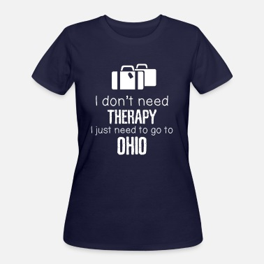 Proud Of Being Ohio I Don't Need Therapy I Need To Go To Ohio - Women's 50/50 T-Shirt