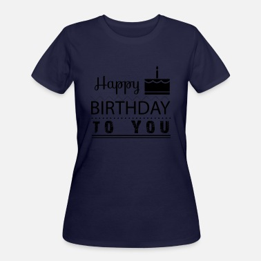 Happy Birthday To You Born In GIFT - HAPPY BIRTHDAY TO YOU BLACK - Women's 50/50 T-Shirt