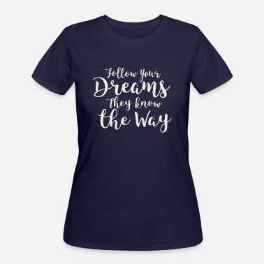 Fitness Quotes Follow Your Dreams They Know The Way Typographic - Women's 50/50 T-Shirt
