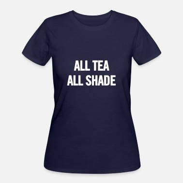 Drag All Tea All Shade White - Women's 50/50 T-Shirt