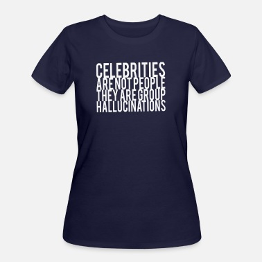 Hallucinate Celebrities Are Not People They Are Group Hallucin - Women's 50/50 T-Shirt