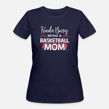 Kinda Busy Being a Basketball Mom - Women's 50/50 T-Shirt