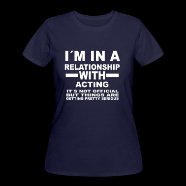 relationship with ACTING - Women's 50/50 T-Shirt