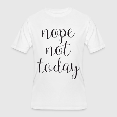 Dope Slogans NOPE NOT TODAY FASHION Funny Slogan dope t shirts - Men's 50/50 T-Shirt