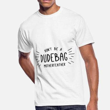 don be a dudebag motherfeather mother - Men's 50/50 T-Shirt