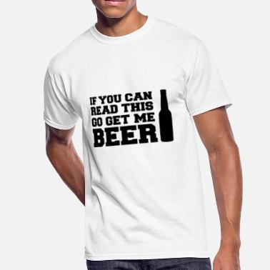 Beer If You Can Read This, Go Get Me BEER! - Men's 50/50 T-Shirt