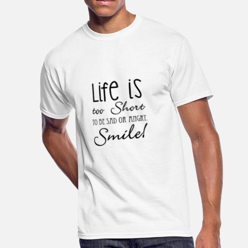 Life is too short to be sad or angry SMILE! Men's 50/50 T ...