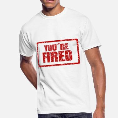 You Are On Fire You re Fired - Men's 50/50 T-Shirt