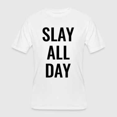 Slay All Day Slay all day - Men's 50/50 T-Shirt