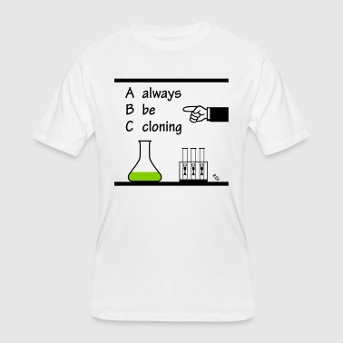 Glengarry Always Be Cloning - Funny twist on a movie quote. - Men's 50/50 T-Shirt
