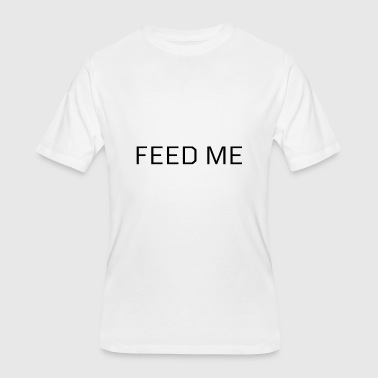 Feed Me Feed Me - Men's 50/50 T-Shirt