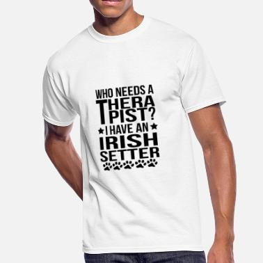 Funny Saying Irish Setter Quote Who Needs A Therapist I Have An Irish Setter - Men's 50/50 T-Shirt