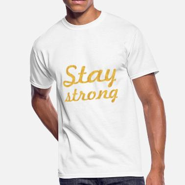 Be Strong Be Inspired Stay Strong... Life Inspirational Quote - Men's 50/50 T-Shirt
