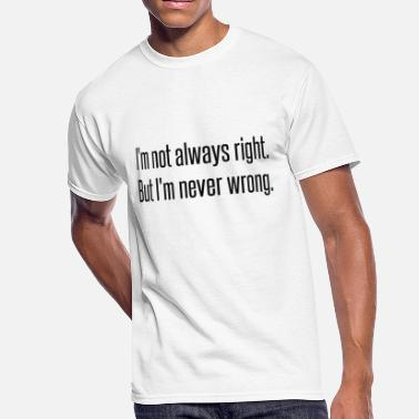 Quotes Couples I'm not Always Right but i'm never wrong - Men's 50/50 T-Shirt