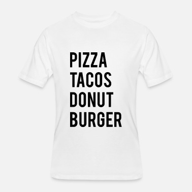 Funny Taco Quote Burger Pizza Tacos Donut Funny Quote - Men's 50/50 T-Shirt