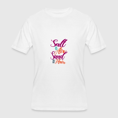 Salt Air Salt in the Air. Sand in my Hair. - Men's 50/50 T-Shirt