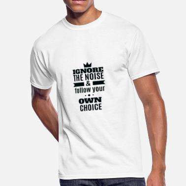 Noise Quotes Ignore the Noise Follow Your Own Path, Quote - Men's 50/50 T-Shirt