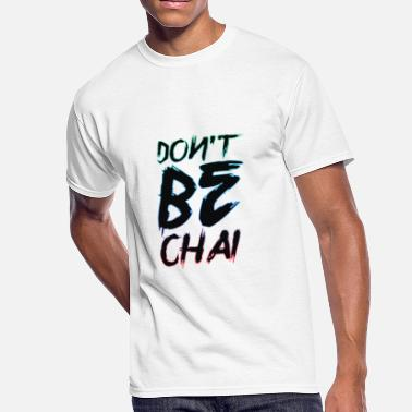 Chai Tea Don`t be Chai. Chai Latte. Coffee lovers - Men's 50/50 T-Shirt